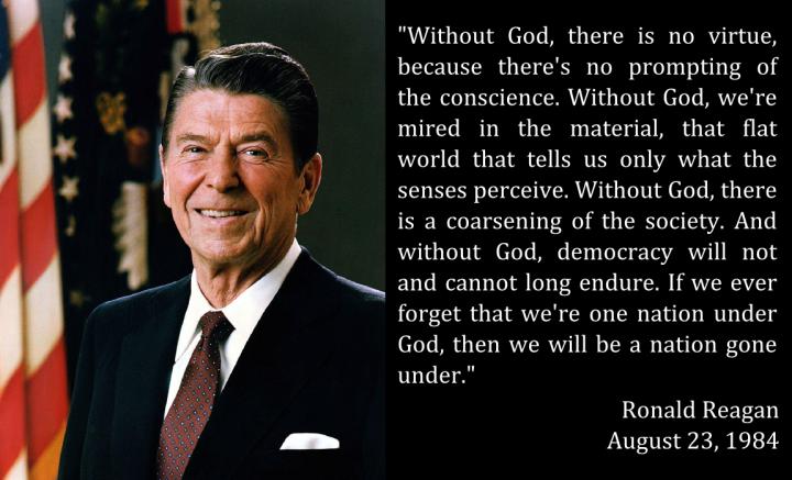 上图:1984年8月23日,美国总统里根(Ronald Reagan)在达拉斯早餐祷告会(Dallas Ecumenical Prayer Breakfast)之前说:「没有神,就没有美德,因为没有良心的激励。没有神,我们就会深陷物欲,而这个无知世界只向我们宣扬感官的体验。没有神,社会就会变得粗俗。没有神,民主就不会也无法长久。如果我们忘记我们是上帝庇护之国,那么我们将会变成一个病入膏肓的国家。」而进入21世纪,随着主流社会越来越远离神,美国已经越来越成为一个「病入膏肓的国家」了。